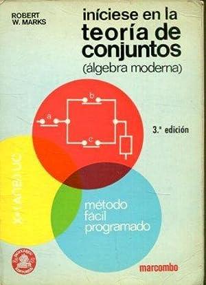 INICIESE EN LA TEORIA DE CONJUNTOS (ALGEBRA: MARKS, Robert W.