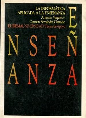 LA INFORMATICA APLICADA A LA ENSEÑANZA.: VAQUERO/FERNANDEZ CHAMIZO, Antonio/Carmen Fernandez...