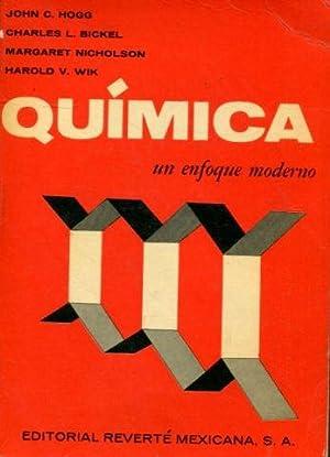 QUIMICA. UN ENFOQUE MODERNO.: HOGG/BICKEL/NICHOLSON/WIK, John C./Charles L./Margaret/Harold V.
