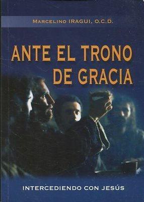 ANTE EL TRONO DE GRACIA. INTERCEDIENDO CON: IRAGUI, Marcelino.