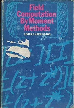 FIELD COMPUTATION BY MOMENT METHODS.: HARRINGTON Roger F.