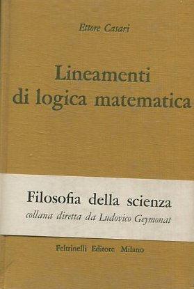 LINEAMENTI DI LOGICA MATEMATICA.: CASARI, Ettore.
