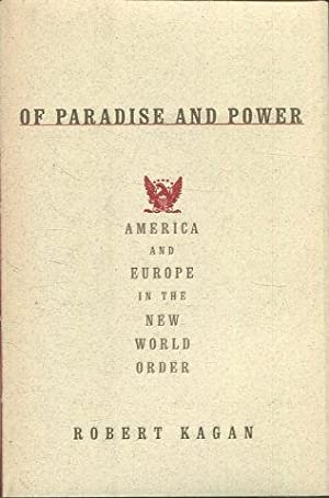 OF PARADISE AND POWER. AMERICA AND EUROPE IN THE NEW WORLD ORDER.