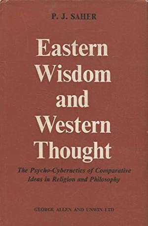 Eastern Wisdom and Western Thought. The Psycho-Cybernetics of Comparative Ideas in Religion and P...