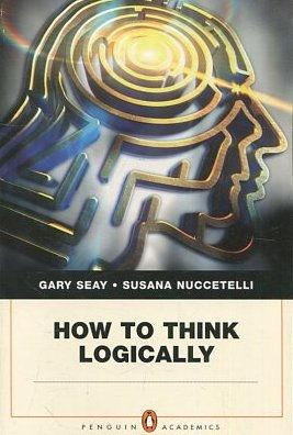 HOW TO THINK LOGICALLY.: SEAY/ NUCCETELLI, Gary/