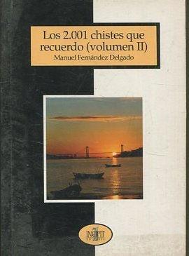 LAS 2.001 CHISTES QUE RECUERDO ( VOLUMEN II).: FERNANDEZ DELGADO, Manuel.