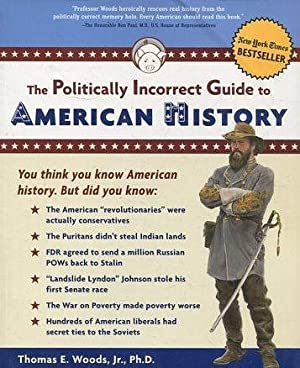 THE POLITICALLY INCORRECT GUIDE TO AMERICAN HISTORY.
