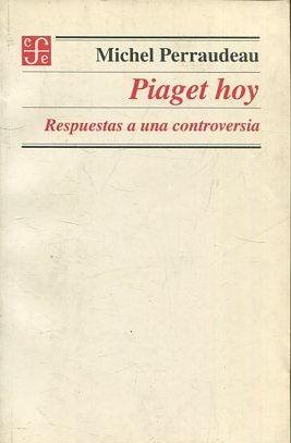PIAGET HOY. RESPUESTAS A UNA CONTROVERSIA.: PERRAUDEAU, Michel.