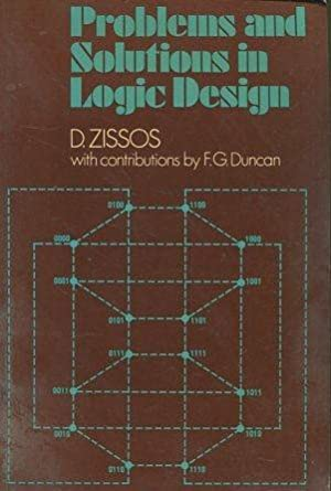PROBLEMS AND SOLUTIONS IN LOGIC DESIGN.: ZISSOS, D.