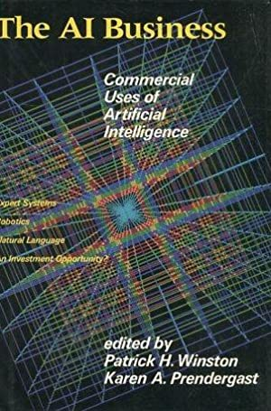 THE AI BUSINESS. COMMERCIAL USES OF ARTIFICIAL INTELLIGENCE.: WINSTON/ PRENDERGAST, Patrik H./ ...