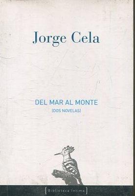 DEL MAR AL MONTE.: CELA, Jorge.