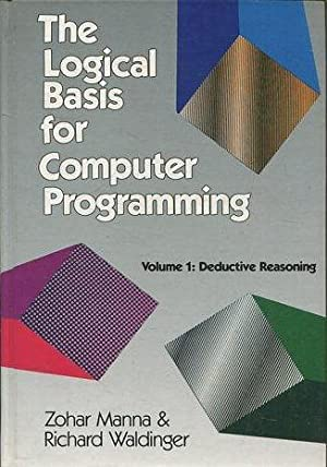THE LOGICAL BASIS FOR COMPUTER PROGRAMMING. VOL 1: DEDUCTIVE REASONING.