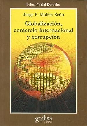 GLOBALIZACION, COMERCIO INTERNACIONAL Y CORRUPCION.: MALEM SEÑA, Jorge