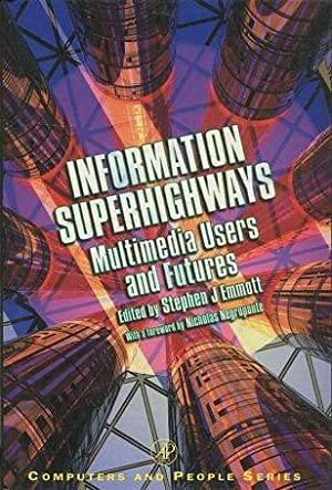 Information Superhighways: Multimedia Users and Futures (Computers and People).