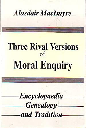 THREE RIVAL VERSIONS OF MORAL ENQUIRY. ENCYCLOPAEDIA, GENEALOGY AND TRADITION.
