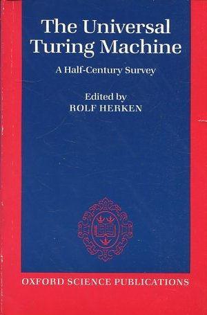 THE UNIVERSAL TURING MACHINE. A HALF-CENTURY SURVEY.: HERKEN, Rolf.