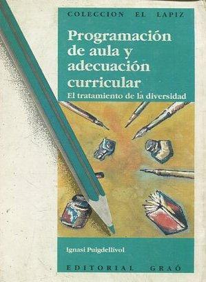 PROGRAMACION DE AULA Y ADECUACION CURRICULAR. EL: PUIGDELLIVOL, Ignasi.