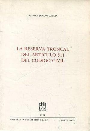 LA RESERVA TRONCAL DEL ARTICULO 811 DEL CODIGO CIVIL.: SERRANO GARCIA, Javier.