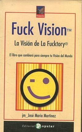FUCK VISION. LA VISION DE LA FUCKTORY.: MARTINEZ, Jose Maria.