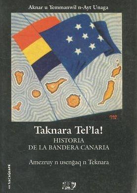 TAKNARA TEL'LA! HISTORIA DE LA BANDERA CANARIA.: YEMMANWIL N-AYT UNAGA, Aknar.