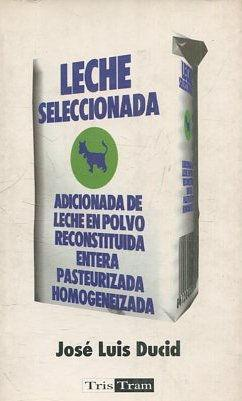 LECHE SELECCIONADA. ADICIONADA DE LECHE EN POLVO RECONSTITUIDA ENTERA PASTEURIZADA HOMOGENEIZADA.: ...
