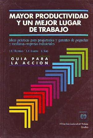 MAYOR PRODUCTIVIDAD Y UN MEJOR LUGAR DE TRABAJO. IDEAS PRACTICAS PARA PROPIETARIOS Y GERENTES DE ...