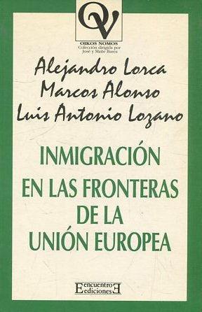 INMIGRACION EN LAS FRONTERAS DE LA UNION EUROPEA.: LORCA/ ALONSO/ LOZANO, Alejandro/ Marcos/ Luis ...