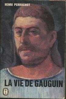 LA VIE DE GAUGUIN.: PERRUCHOT, Henri.