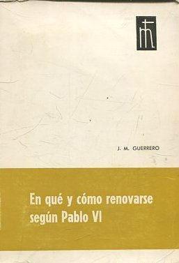 EN QUE Y COMO RENOVARSE SEGÚN PABLO VI.: GUERRERO J.M.