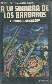 A LA SOMBRA DE LOS BARBAROS.: GOLIGORSKY, Eduardo.