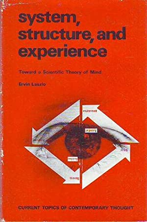 SYSTEM, STRUCTURE, AND EXPERIENCE. TOWARD A SCIENTIFIC: LASZLO, Ervin.