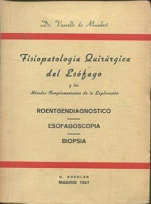 FISIOPATOLOGIA QUIRURGICA DEL ESOFAGO Y LOS METODOS COMPLEMENTARIOS DE LA EXPLORACION. ...
