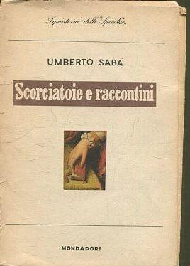 SCORCIATOIE E RACCONTINI.: SABA Umberto.