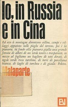 IO, IN RUSSIA E IN CINA.: MALAPARTE, Curzio.