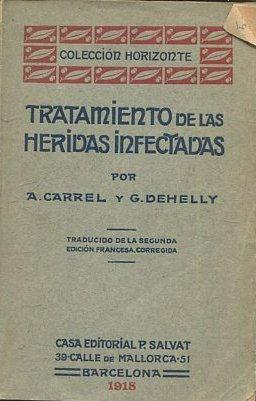 TRATAMIENTO DE LAS HERIDAS INFECTADAS.: CARREL/ DEHELLY,. A./ G.