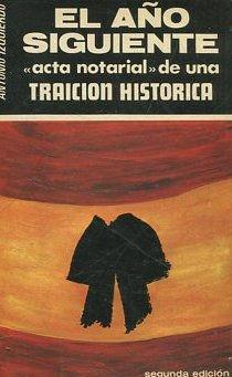 EL AÑO SIGUIENTE. Acta notarial de una traicion historica.: IZQUIERDO, Antonio.