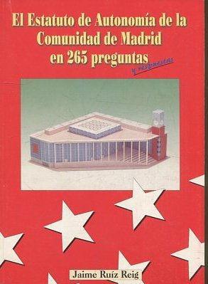 EL ESTATUTO DE AUTONOMIA DE LA COMUNIDAD DE MADRID EN 265 PREGUNTAS.: RUIZ REIG, Jaime.