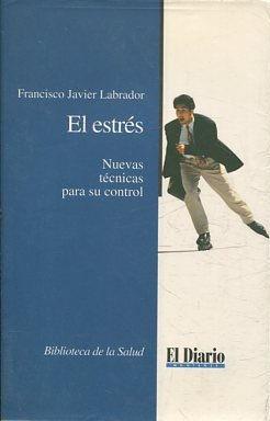 EL ESTRÉS. NUEVAS TECNICAS PARA SU CONTROL.: LABRADOR, Francisco Javier.