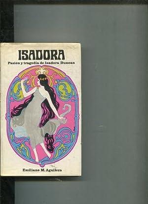 ISADORA. PASION Y TRAGEDIA DE ISADORA DUNCAN.: AGUILERA, Emiliano M.
