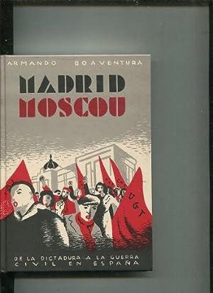MADRID-MOSCU. DE LA DICTADURA A LA REPUBLICA: BOAVENTURA, Armando.