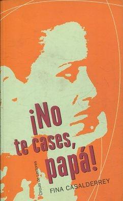 NO TE CASES, PAPA!.: CASALDERREY, Fina.