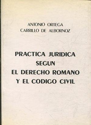 PRACTICA JURIDICA SEGÚN EL DERECHO ROMANO Y: ORTEGA CARRILLO DE