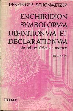 ENCHIRIDION SYMBOLORUM. DEFINITIONUM ET DECLARATIONUM DE REBUS: DENZINGER-SCHONMETZER,