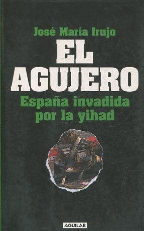 EL AGUJERO. ESPAÑA INVADIDA POR LA YIHAD.: IRUJO, Jose Maria.