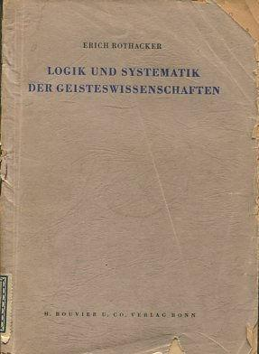 UND SYSTEMATIK DER GEISTESWISSENSCHAFTEN.: ROTHACKER, Erich.