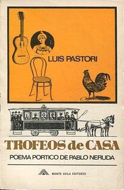 TROFEOS DE CASA. POEMA PORTICO DE PABLO: PASTORI, Luis.