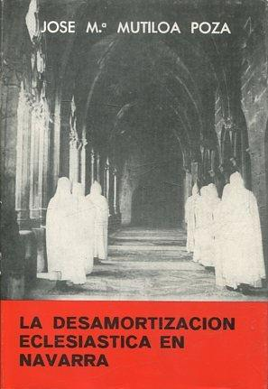 LA DESAMORTIZACION ECLESIASTICA EN NAVARRA.: MUTILOA POZA, Jose