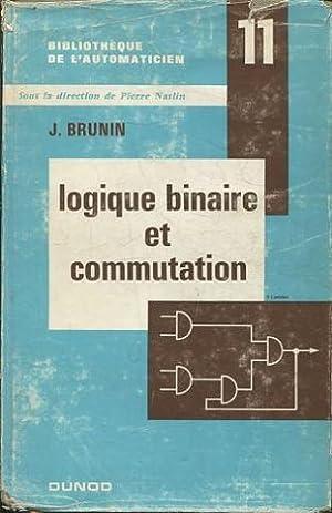 LOGIQUE BINAIRE ET COMMUTATION.: BRUNIN, J.