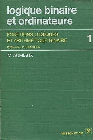 Logique binaire et ordinateurs - Tome 1.: AUMIAUX, M.