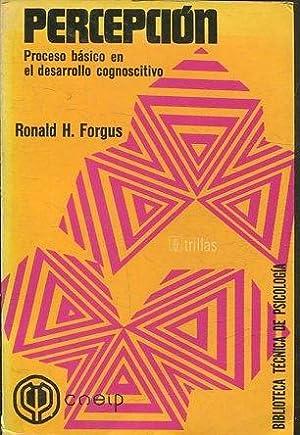 PERCEPCION. PROCESO BASICO EN EL DESARROLLO COGNOSCITIVO.: FORGUS Ronald H.